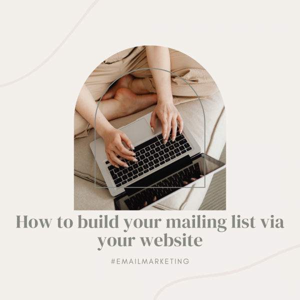 How to build your mailing list via your website
