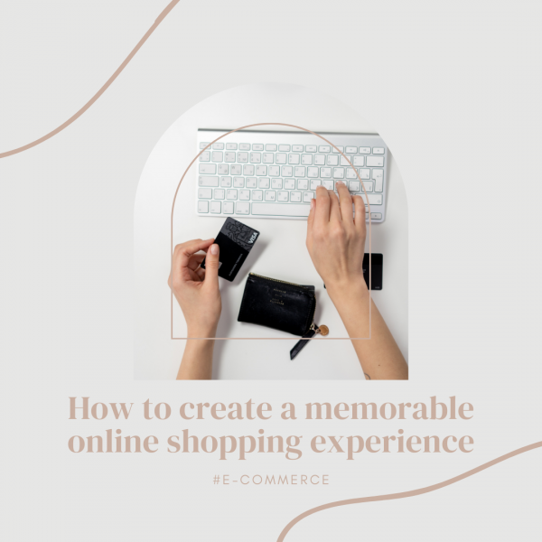 Blog Post- How to create a memorable online shopping experience